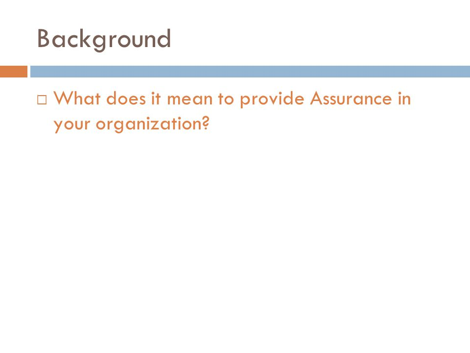 Background  What does it mean to provide Assurance in your organization