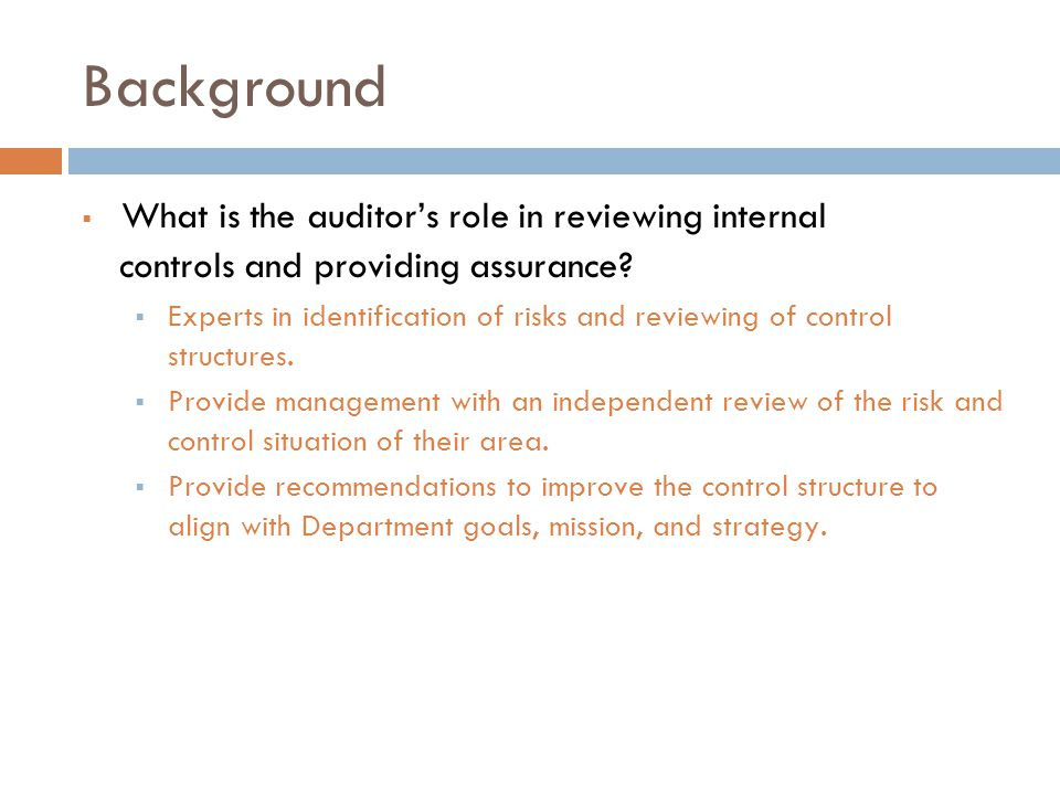 Background  What is the auditor's role in reviewing internal controls and providing assurance.