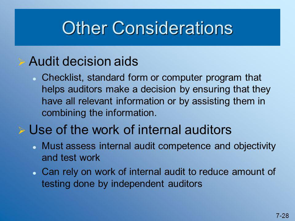 7-28 Other Considerations  Audit decision aids Checklist, standard form or computer program that helps auditors make a decision by ensuring that they