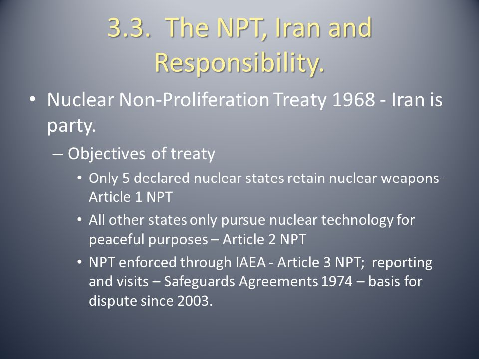 3.4.The NPT and Iran. Methods of enforcement: – Reporting and visits under NPT.