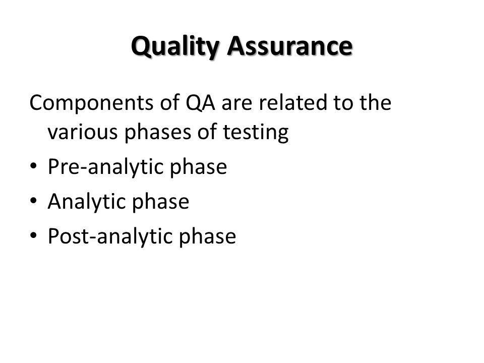 Process Flow – Quality Management Pre analytic Pre analytic Specimen collection Standard conditions Specimen transport Posture Test request recorded Tourniquet Analytic (IQC, EQA, Stdn.) Analytic (IQC, EQA, Stdn.) Analysis Selected methods Instrument calibration & check Post analytic Post analytic Data processing Records Reporting