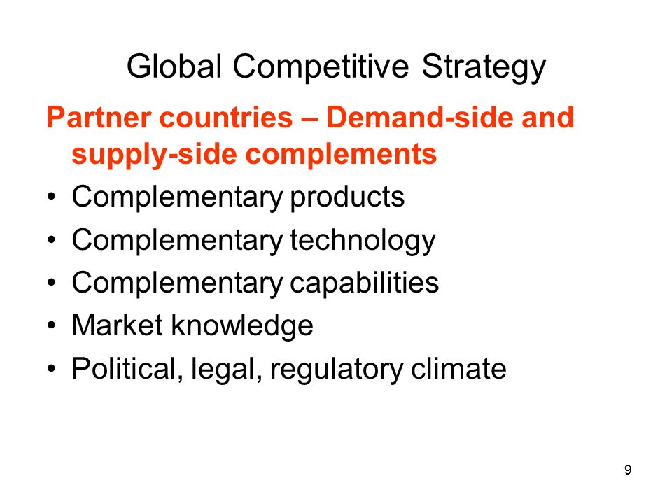 10 Competitor countries Home, supplier, customer, and partner countries of competitors Global and local competitors Customer and supplier bypass competition Political, legal and regulatory climate – trade agreements, home-country policies Global Competitive Strategy