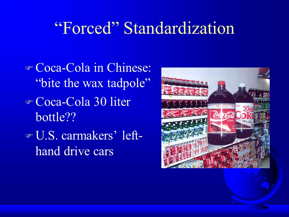 """""""Forced"""" Standardization F Coca-Cola in Chinese: """"bite the wax tadpole"""" F Coca-Cola 30 liter bottle?? F U.S. carmakers' left- hand drive cars"""