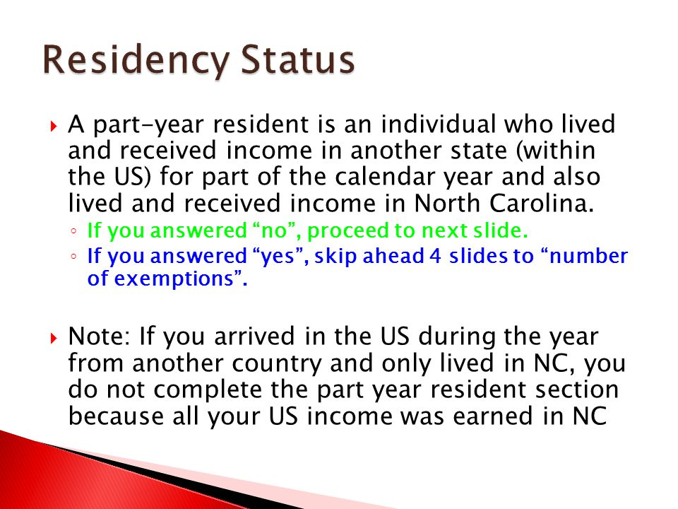 Residency Status (1) Page 4: This section is used to determine what percentage of your federal taxable income is subject to NC Income Taxes.