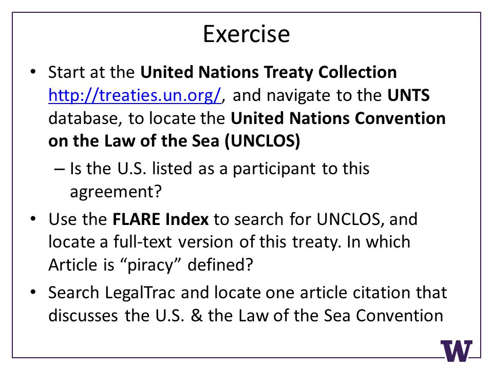 Exercise Start at the United Nations Treaty Collection http://treaties.un.org/, and navigate to the UNTS database, to locate the United Nations Conven