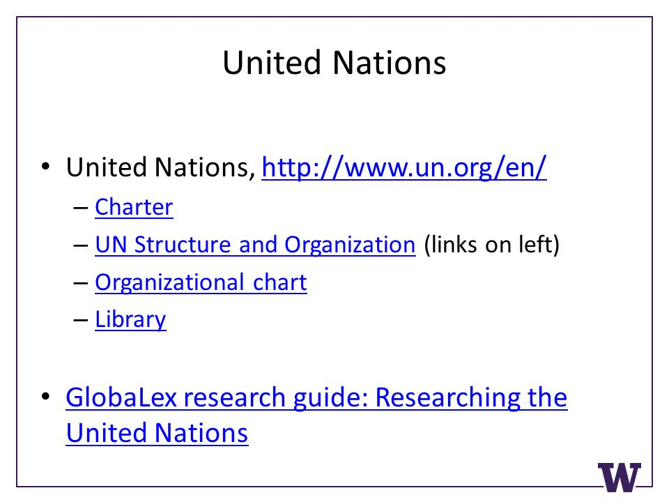 United Nations United Nations, http://www.un.org/en/http://www.un.org/en/ – Charter Charter – UN Structure and Organization (links on left) UN Structu