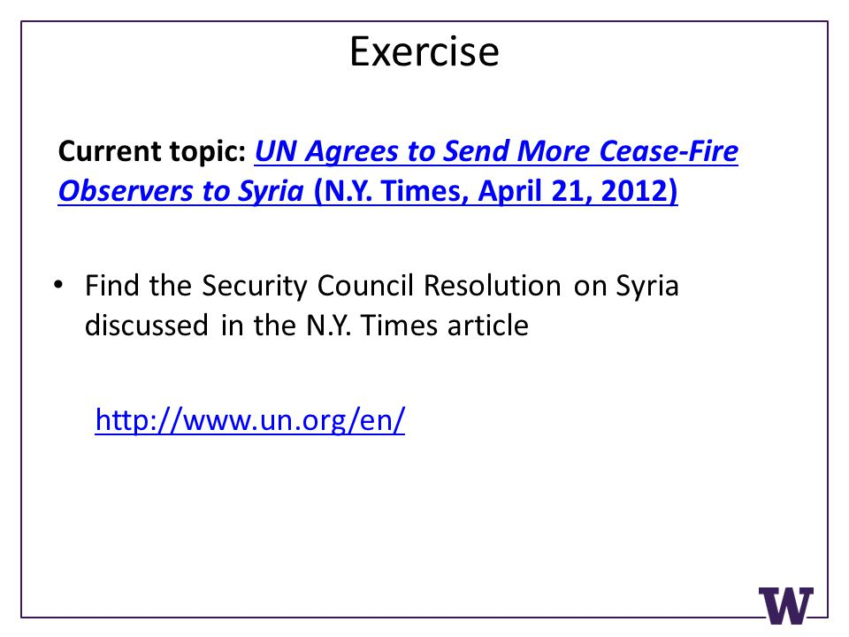 Exercise Current topic: UN Agrees to Send More Cease-Fire Observers to Syria (N.Y. Times, April 21, 2012)UN Agrees to Send More Cease-Fire Observers t