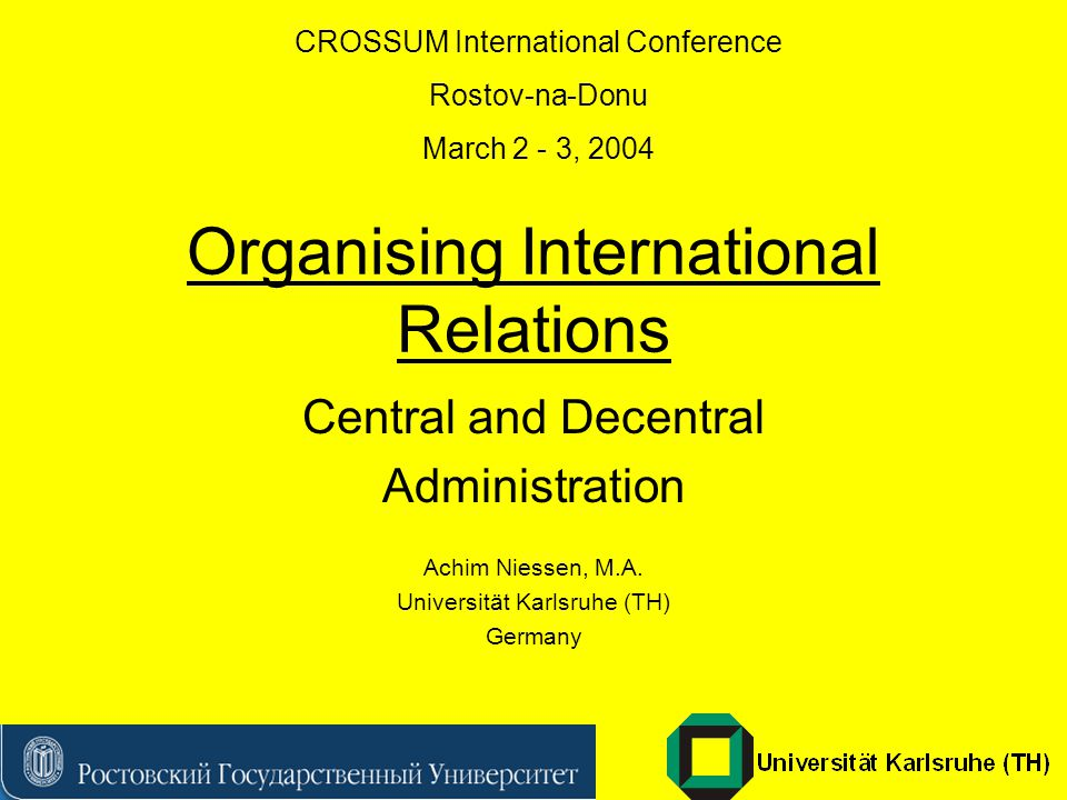 Organising International Relations Central and Decentral Administration Achim Niessen, M.A.