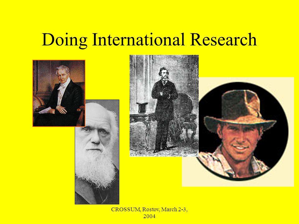CROSSUM, Rostov, March 2-3, 2004 Doing International Research