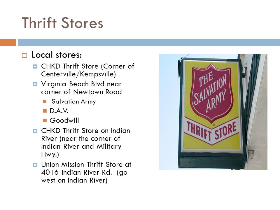 Thrift Stores  Local stores:  CHKD Thrift Store (Corner of Centerville/Kempsville)  Virginia Beach Blvd near corner of Newtown Road Salvation Army D.A.V.