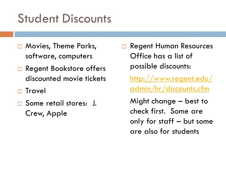 Student Discounts  Movies, Theme Parks, software, computers  Regent Bookstore offers discounted movie tickets  Travel  Some retail stores: J.