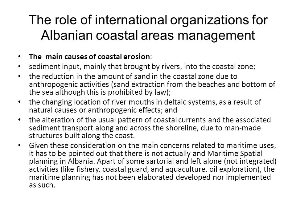 The role of international organizations for Albanian coastal areas management The main causes of coastal erosion: sediment input, mainly that brought