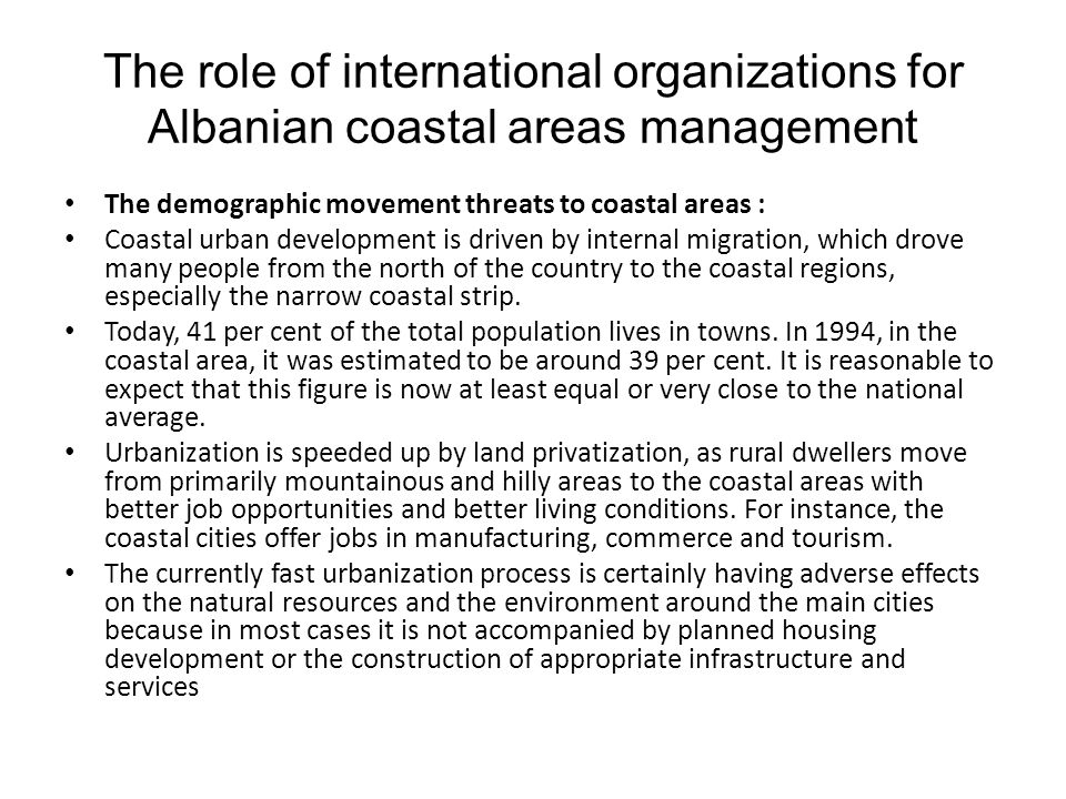 The role of international organizations for Albanian coastal areas management The demographic movement threats to coastal areas : Coastal urban develo