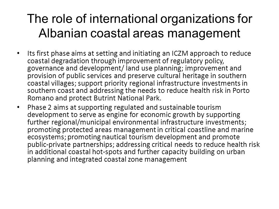 The role of international organizations for Albanian coastal areas management Its first phase aims at setting and initiating an ICZM approach to reduc