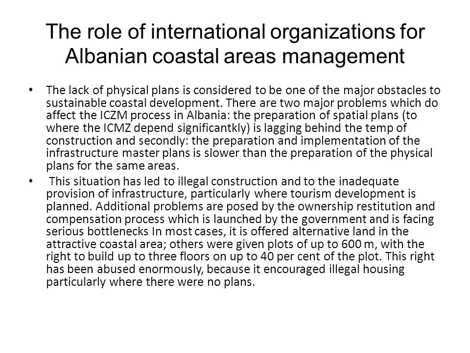 The role of international organizations for Albanian coastal areas management The lack of physical plans is considered to be one of the major obstacle