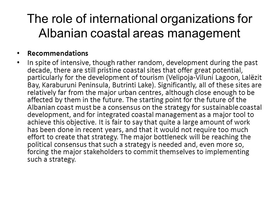 The role of international organizations for Albanian coastal areas management Recommendations In spite of intensive, though rather random, development