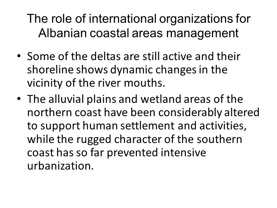 The role of international organizations for Albanian coastal areas management Some of the deltas are still active and their shoreline shows dynamic ch