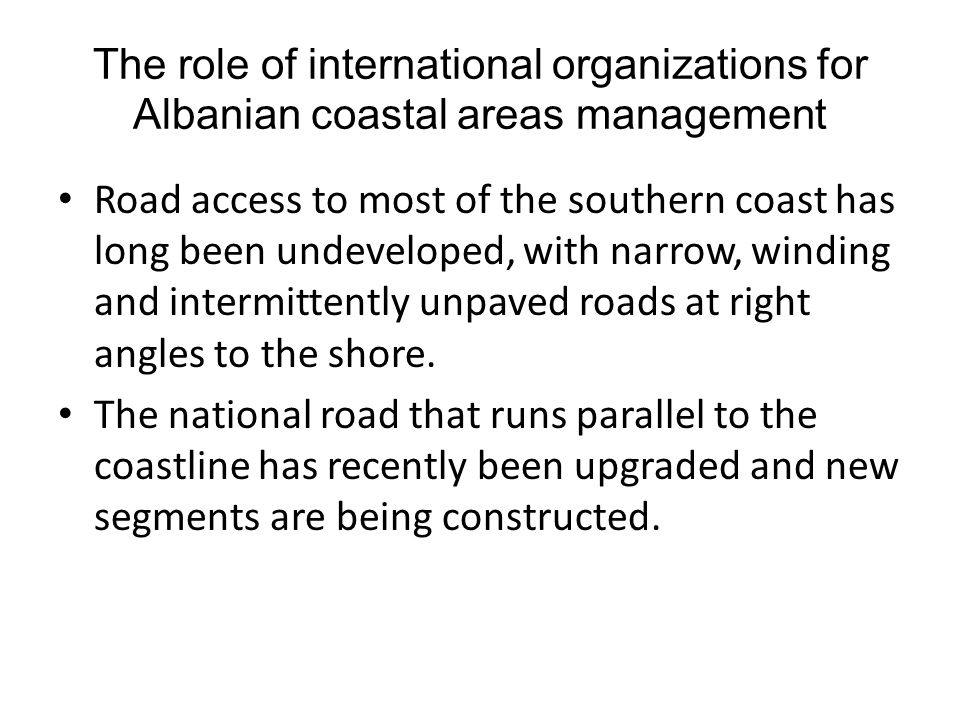 The role of international organizations for Albanian coastal areas management The lack of physical plans is considered to be one of the major obstacles to sustainable coastal development.