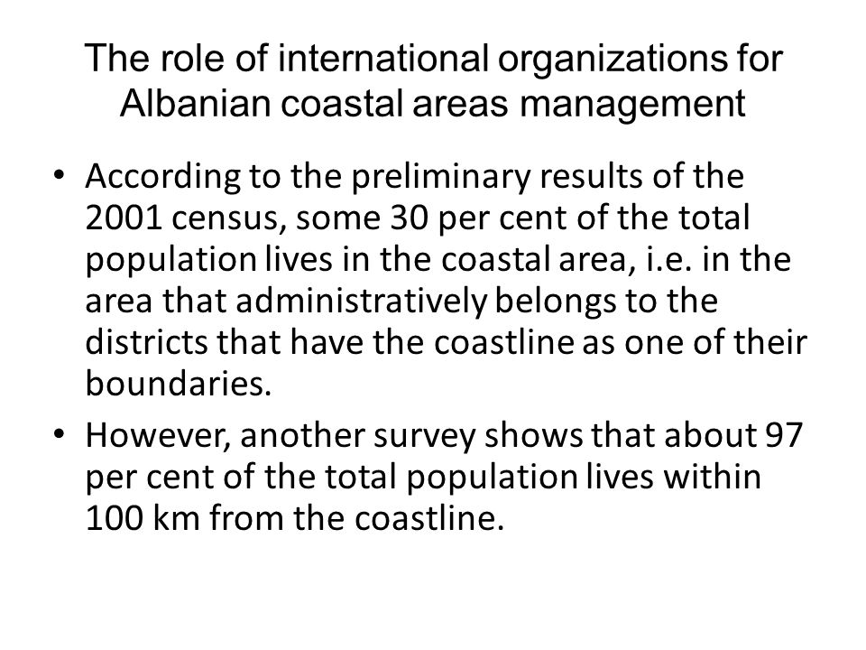 The role of international organizations for Albanian coastal areas management As a consequence of the yet undefined landownership, there is the growing phenomenon of illegal land possession and construction of houses, particularly in and around the big cities.