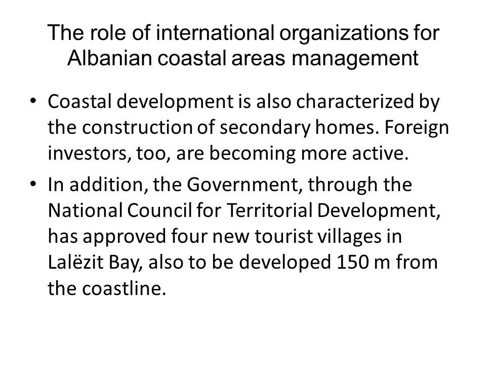 The role of international organizations for Albanian coastal areas management Fisheries, particularly commercial fisheries, are underdeveloped.