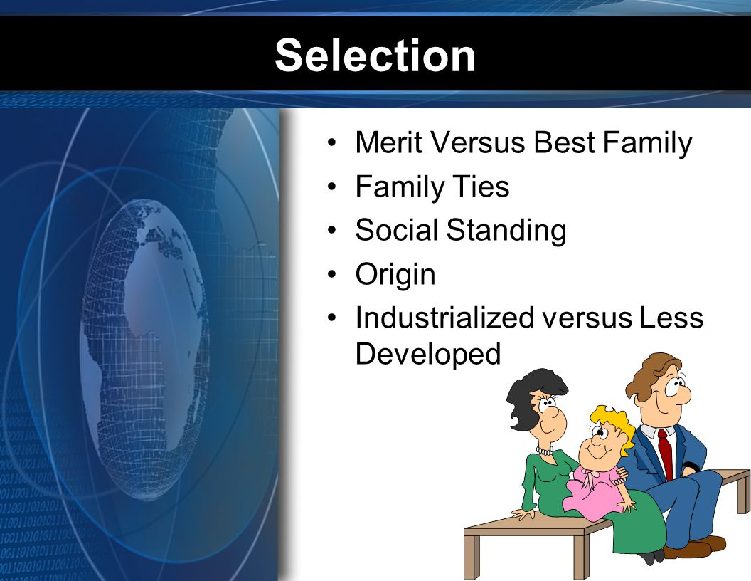 Selection Merit Versus Best Family Family Ties Social Standing Origin Industrialized versus Less Developed