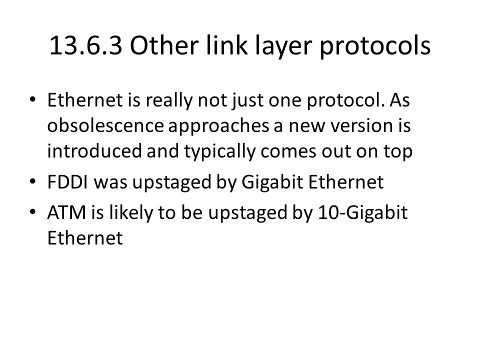 13.6.3 Other link layer protocols Ethernet is really not just one protocol.