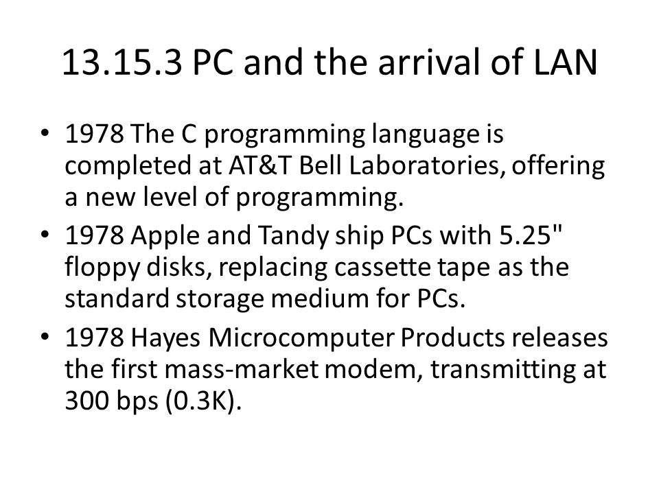 PC and the arrival of LAN 1978 The C programming language is completed at AT&T Bell Laboratories, offering a new level of programming.