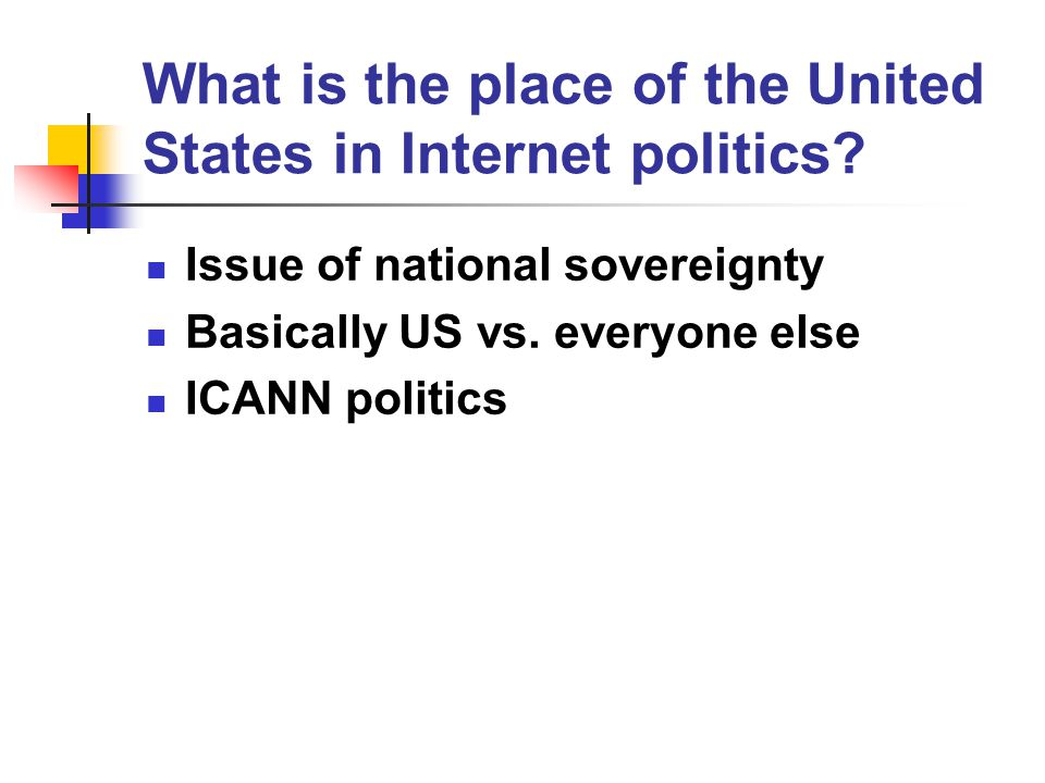 What is the place of the United States in Internet politics.