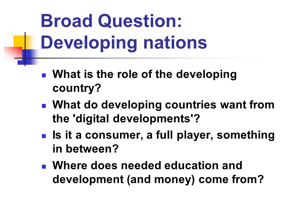 Broad Question: Developing nations What is the role of the developing country.