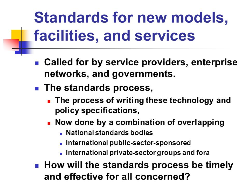 Standards for new models, facilities, and services Called for by service providers, enterprise networks, and governments.
