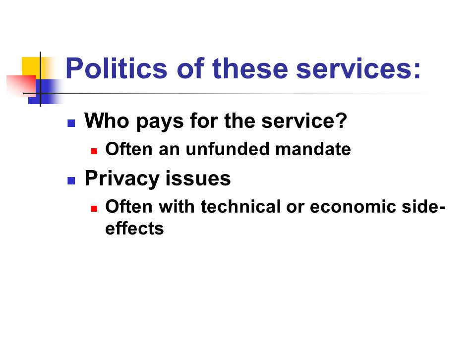Politics of these services: Who pays for the service.