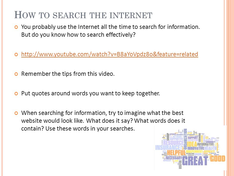 H OW TO SEARCH THE INTERNET You probably use the Internet all the time to search for information.