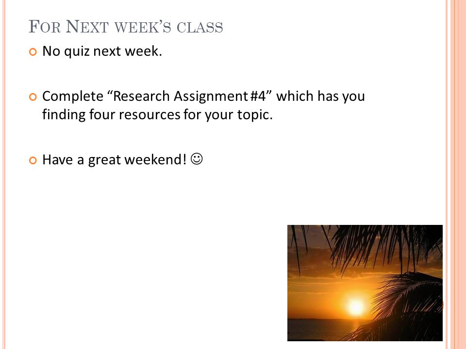 F OR N EXT WEEK ' S CLASS No quiz next week.