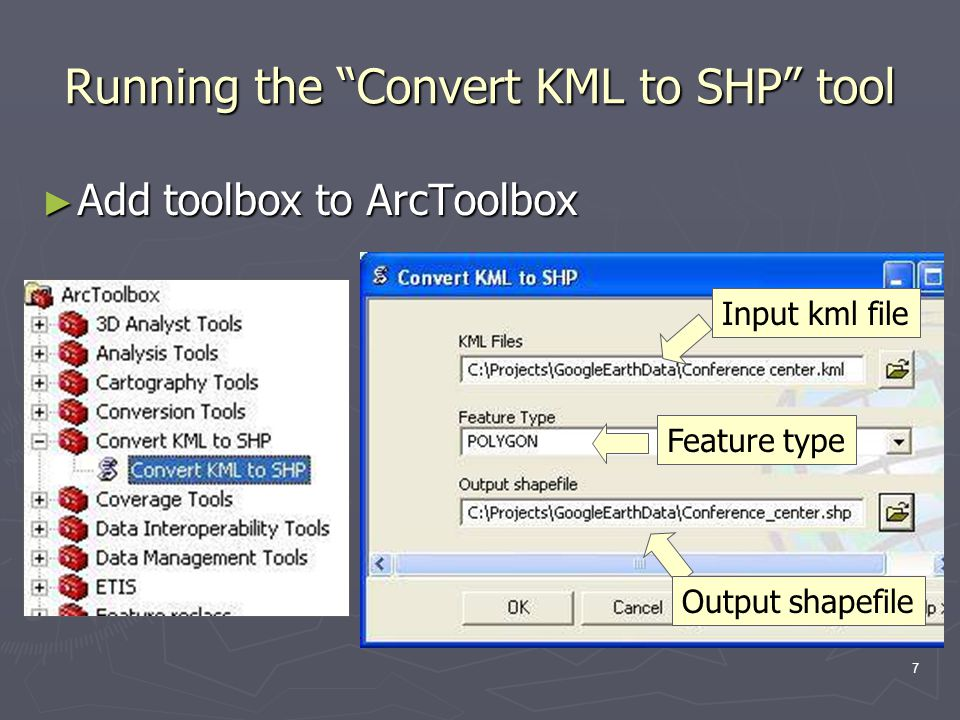7 Running the Convert KML to SHP tool ► Add toolbox to ArcToolbox Input kml fileFeature type Output shapefile