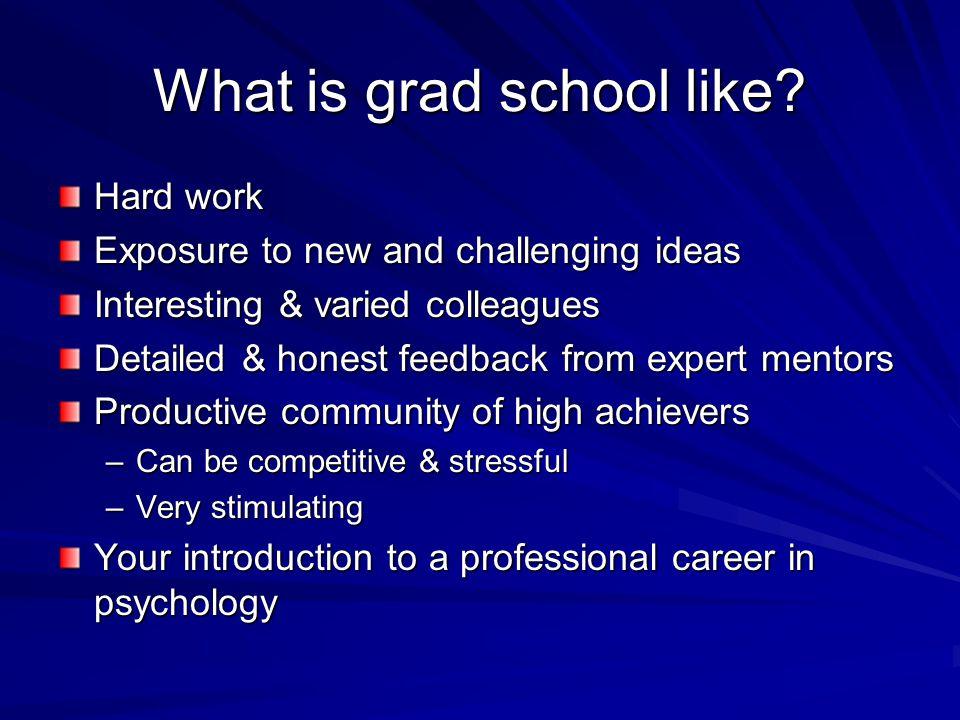 What is grad school like.