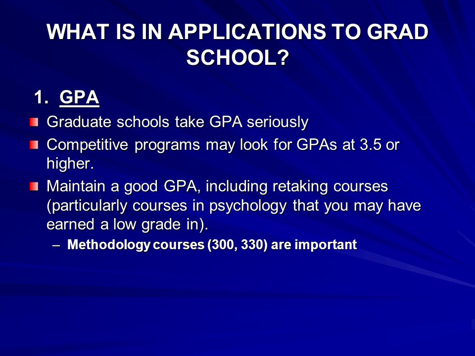 WHAT IS IN APPLICATIONS TO GRAD SCHOOL.1. GPA 1.