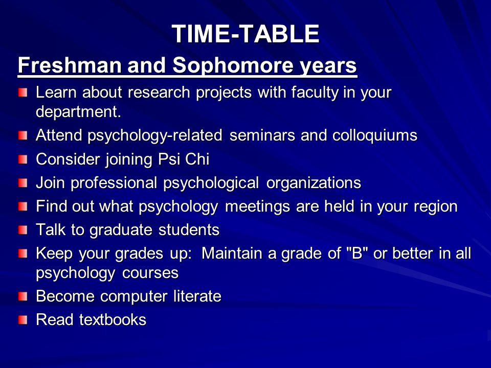 TIME-TABLE Freshman and Sophomore years Learn about research projects with faculty in your department.
