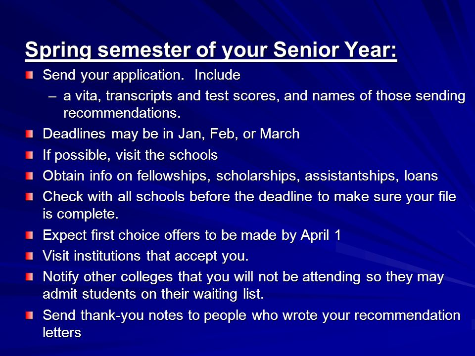 Spring semester of your Senior Year: Send your application.