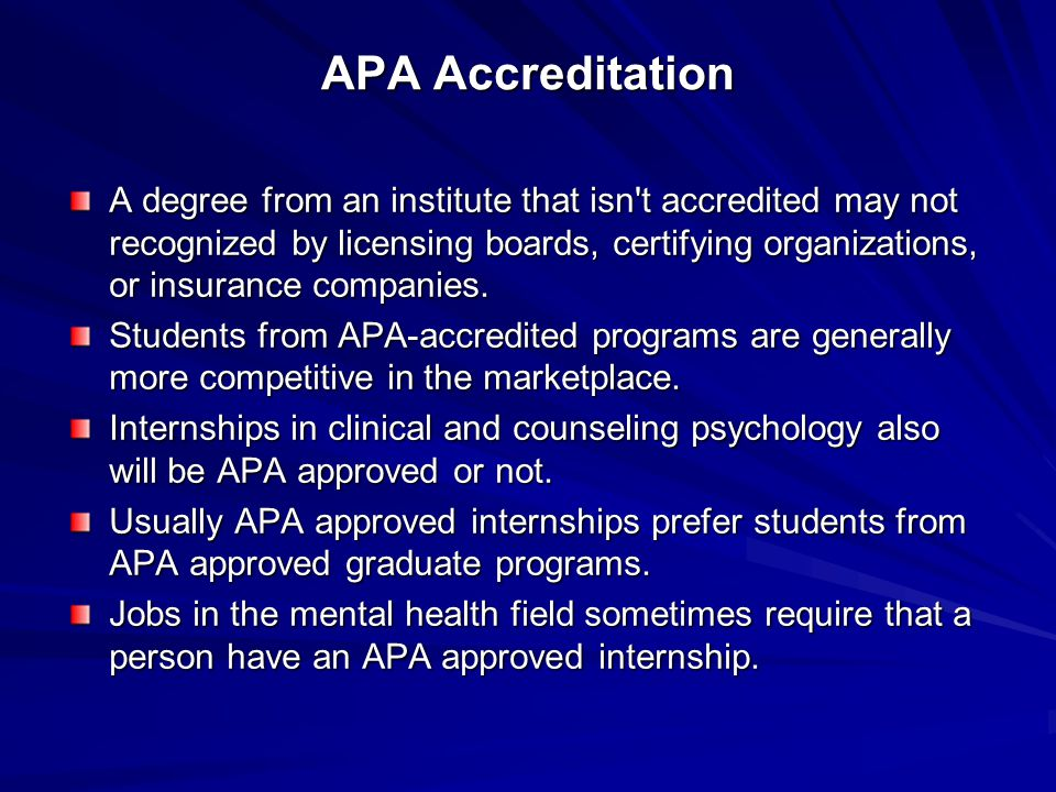 APA Accreditation A degree from an institute that isn t accredited may not recognized by licensing boards, certifying organizations, or insurance companies.