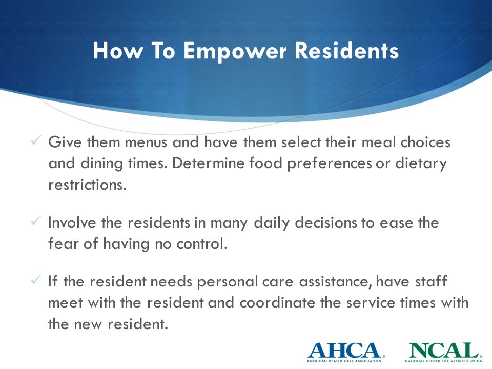 How To Empower Residents Give them menus and have them select their meal choices and dining times.