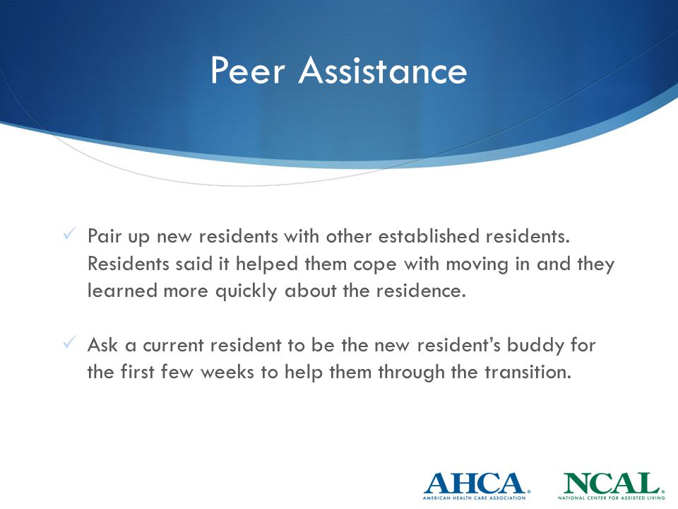 Peer Assistance Pair up new residents with other established residents.