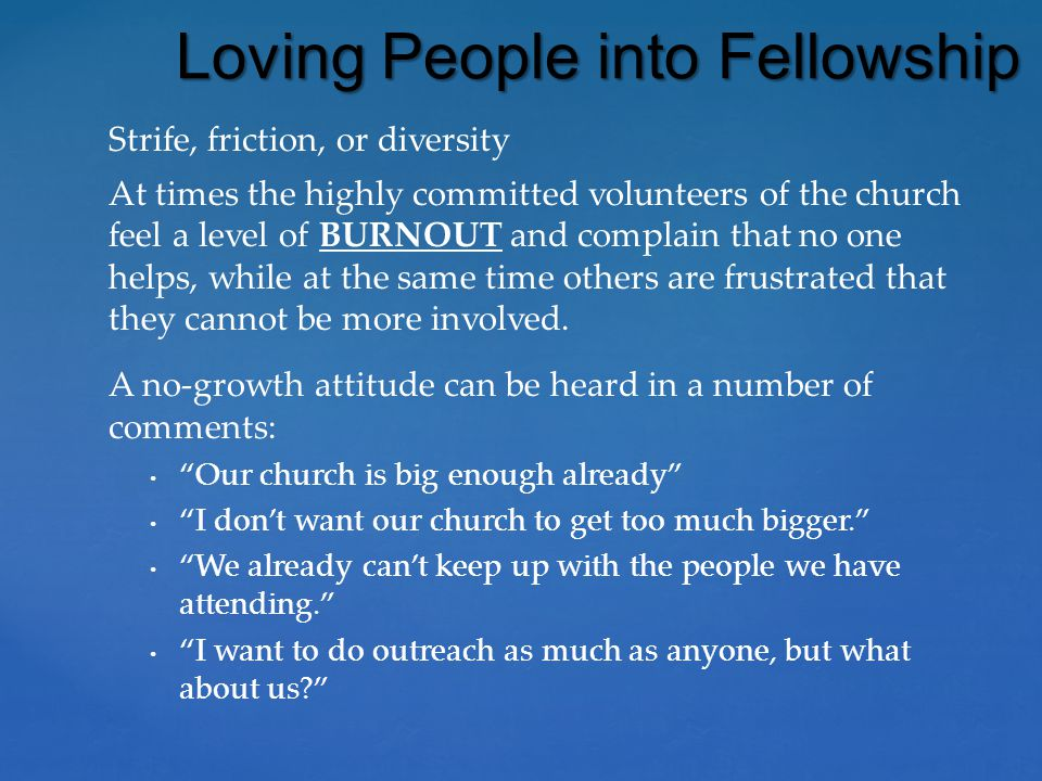 Strife, friction, or diversity At times the highly committed volunteers of the church feel a level of BURNOUT and complain that no one helps, while at