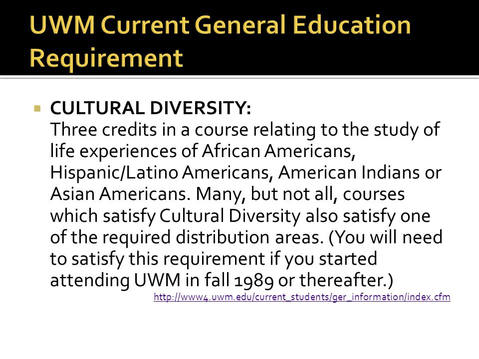  CULTURAL DIVERSITY: Three credits in a course relating to the study of life experiences of African Americans, Hispanic/Latino Americans, American In