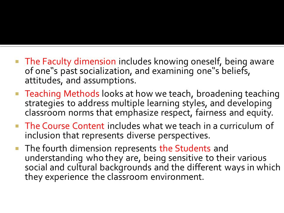 " The Faculty dimension includes knowing oneself, being aware of one "" s past socialization, and examining one "" s beliefs, attitudes, and assumptions"