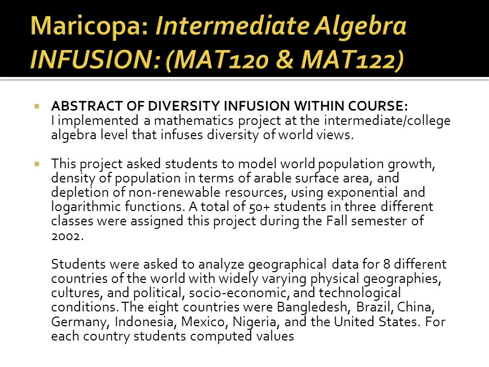 ABSTRACT OF DIVERSITY INFUSION WITHIN COURSE: I implemented a mathematics project at the intermediate/college algebra level that infuses diversity o