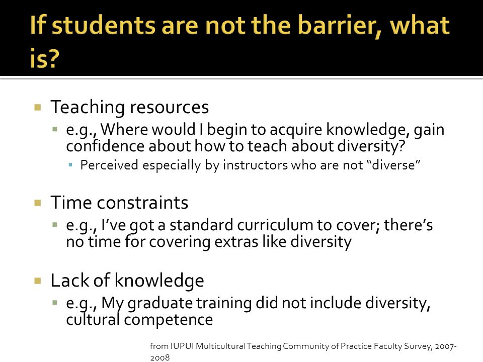  Teaching resources  e.g., Where would I begin to acquire knowledge, gain confidence about how to teach about diversity? ▪ Perceived especially by i