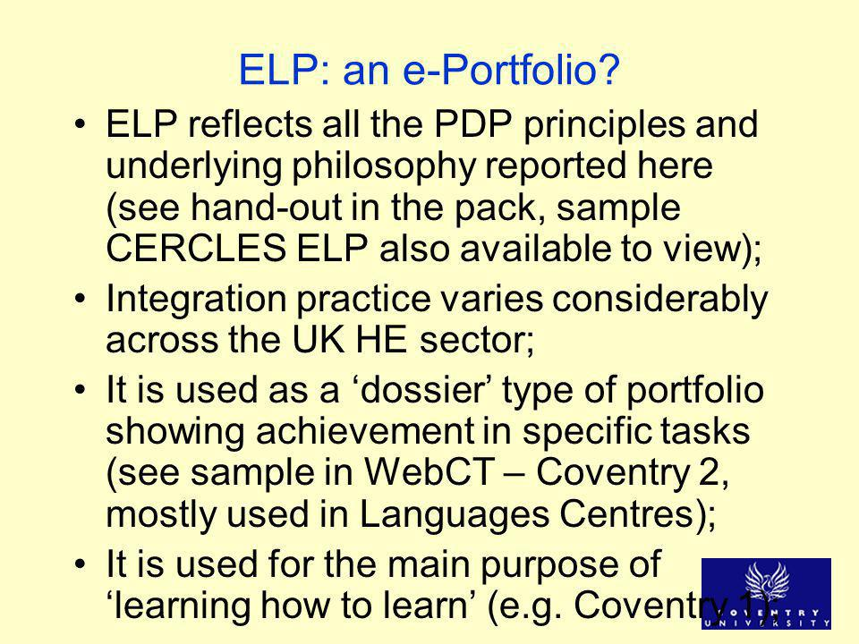 ELP: an e-Portfolio? ELP reflects all the PDP principles and underlying philosophy reported here (see hand-out in the pack, sample CERCLES ELP also av