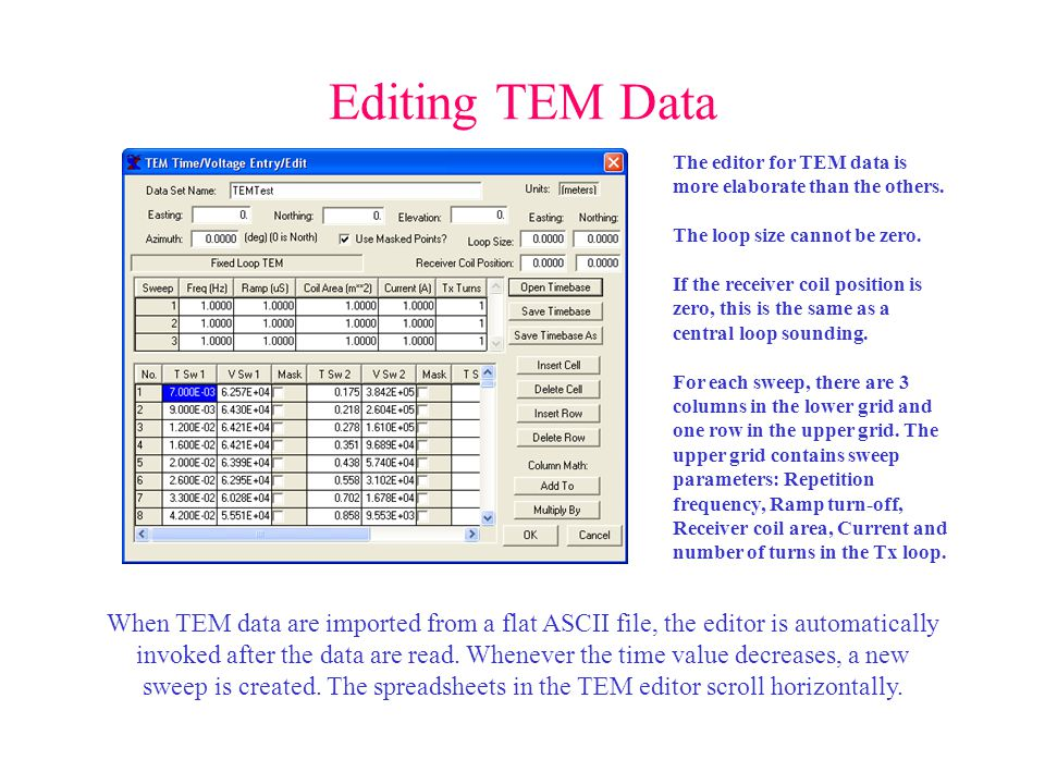 Editing TEM Data When TEM data are imported from a flat ASCII file, the editor is automatically invoked after the data are read.