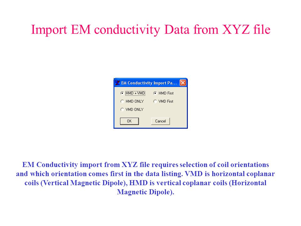 Import EM conductivity Data from XYZ file EM Conductivity import from XYZ file requires selection of coil orientations and which orientation comes first in the data listing.