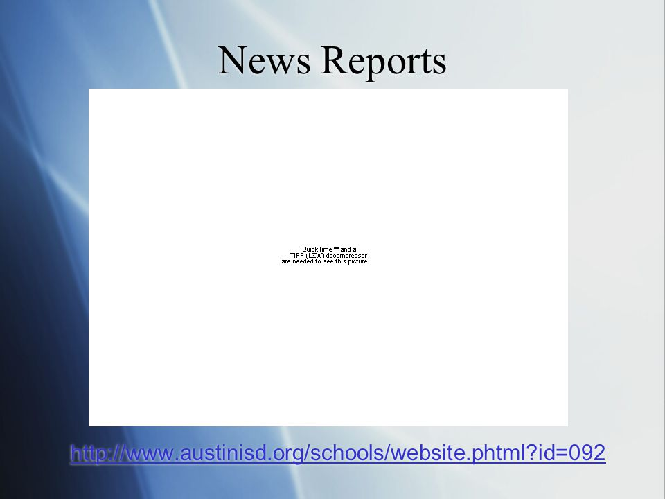 News Reports http://www.austinisd.org/schools/website.phtml id=092